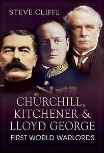 Churchill, Kitchener and Lloyd George: First World Warlords, Steve Cliffe