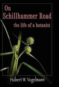 NEW On Schillhammer Road: The Life of a Botanist by Hubert W. Vogelmann