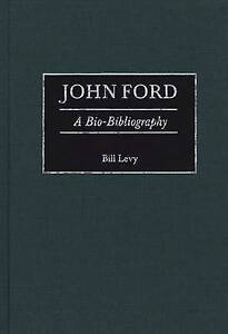 NEW John Ford: A Bio-Bibliography (Bio-Bibliographies in the Performing Arts)