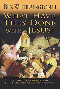 What Have They Done with Jesus?: Beyond Strange Theories and Bad History - Why W