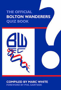 The-Official-Bolton-Wanderers-Quiz-Book-Marc-White-Phil-Gartside-Foreword
