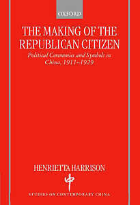 The Making of the Republican Citizen : Political Ceremonies and Symbols in China