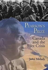 Pearson's Prize: Canada and the Suez Crisis by John Melady (Hardback, 2006)