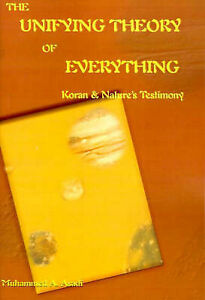 The Unifying Theory of Everything: Koran & Nature's Testimony by Muhammed A...