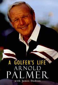 A Golfer's Life, Arnold Palmer, James Dodson