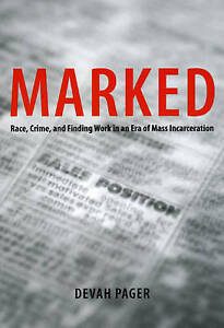 Marked – Race, Crime, and Finding Work in an Era of Mass Incarceration, De