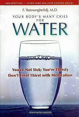 Your Body's Many Cries for Water by F. Batmanghelidj; M.D.