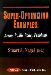 Super-Optimizing Examples: Across Public Policy Problems - New Book Nagel, Stuar