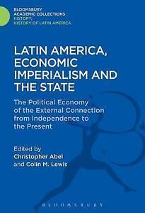 Latin America, Economic Imperialism and the State: The Political Economy of...