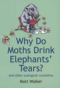 Why Do Moths Drink Elephants' Tears?: and Other Zoological Curiosities.