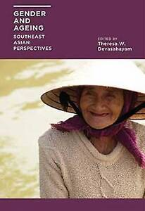 Gender and Ageing: Southeast Asian Perspectives by Devasahayam, W. Theresa