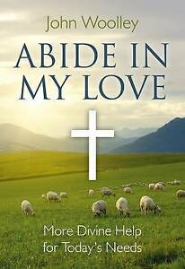 Good, Abide in My Love: More Divine Help for Today's Needs, John Woolley, Book