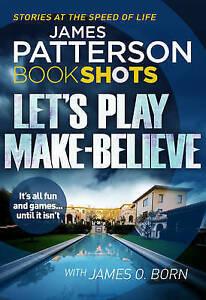 LET'S PLAY MAKE BELIEVE Bookshots / JAMES PATTERSON 9781786530394