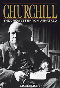 Churchill: The Greatest Briton Unmasked-ExLibrary