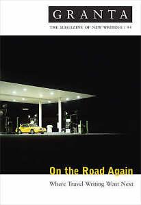 Good, Granta 94: On the Road Again - Where Travel Writing Went Next (Granta: The