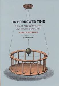 On Borrowed Time – The Art and Economy of Living with Deadlines, Harald We