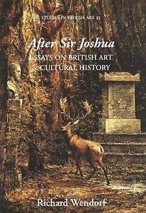 After Sir Joshua � Essays on British Art and Cultural History, Richard Wendorf