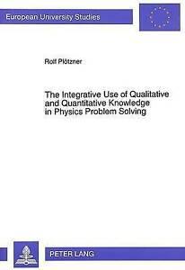 Integrative Use of Qualitative and Quantitative Knowledge in Physics Problem Sol