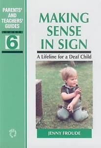 Making Sense in Sign: A Lifeline for a Deaf Child (Parents' and Teachers' Guides