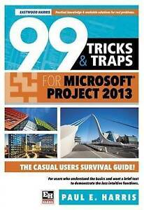 99 Tricks and Traps for Microsoft Office Project 2013 by Harris, Paul E.