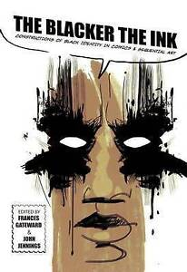 The Blacker Ink Constructions Black Identity in Comics an by Gateward Frances