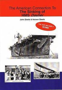 The American Connection to the Sinking of HMS Dasher by Noreen Steele, John...