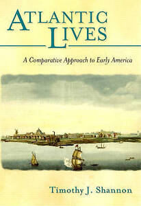 Atlantic Lives: A Comparative Approach to Early America by Timothy J. Shannon