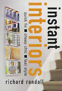 Instant Interiors: Quick Fix, Cheap Chic, Fast Style,Richard Randall,New Book mo