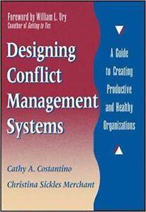 Designing Conflict Management Systems A Guide to Creating Productive and Healthy Organization`s 1st Edition