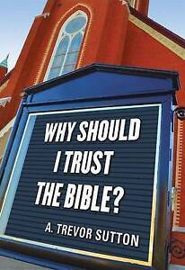 Why Should I Trust the Bible? by Sutton, A. Trevor -Paperback