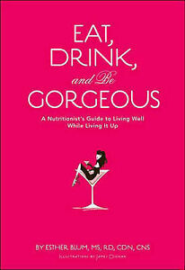 Eat, Drink, and be Gorgeous by Esther Blum (Hardback, 2007)
