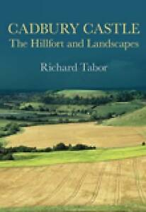 Cadbury Castle: The Hillfort and Landscapes by Richard Tabor (Paperback, 2008)