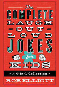 The Complete Laugh-Out-Loud Jokes for Kids: A 4-In-1 Collection by Elliott, Rob
