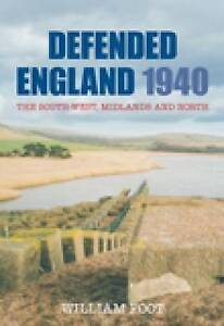 Defended England 1940: The South-West, Midlands and North by William Foot...