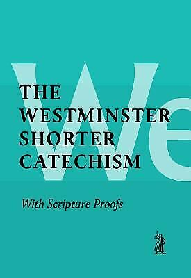 Westminster Shorter Catechism : With Scripture Proofs Westminster Assembly