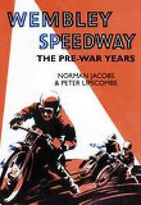Wembley Speedway: The Pre-War Years by Peter Lipscombe, Norman Jacobs,  Book