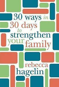 30 Ways in 30 Days to Strengthen Your Family by Hagelin, Rebecca -Paperback