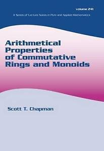 Arithmetical Properties of Commutative Rings and Monoids (Lecture Notes in Pure