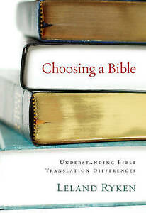 Choosing a Bible: Understanding Bible Translation Differences by Leland Ryken...