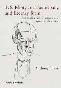T.S.Eliot: Anti-Semitism and Literary by Anthony Julius (Paperback, 2003)