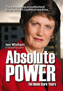 NEW Absolute Power: The Helen Clark Years by Ian Wishart
