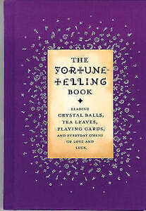 The Fortune Telling Book: Reading Crystal Balls, Tea Leaves, Playing Cards, and
