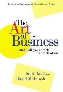 NEW The Art of Business: Make All Your Work a Work of Art by David McIntosh