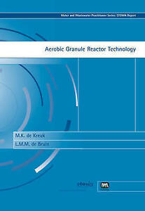 Aerobic Granule Reactor Technology (Water & Wastewater Practitioner S) by Kreuk