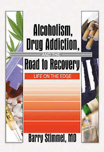 Alcoholism, Drug Addiction, and the Road to Recovery: Life on the Edge (Haworth