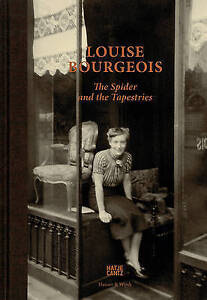 Louise Bourgeois: The Spider and the Tapestries by Bourgeois, Louise -Hcover