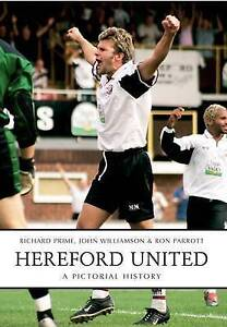 Hereford United: A Pictorial History by John Williamson, Richard Prime, Ron...