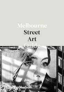 Melbourne Street Art Guide, The ' Edited by Ewan McEoin