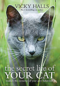 """AS NEW"" The Secret Life of Your Cat: Unlock the Mysteries of Your Cat's Behavio"