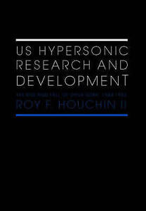 US Hypersonic Research and Development, Roy F. Houchin II
